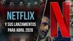 PELÍCULAS Y SERIES DE NETFLIX PARA ABRIL 2020 | NETFLIX FILMS AND SERIES APRIL 2020