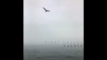 Fırat Hasköy - Oyuncak Çiçekler (Official Audio) #Yalnız