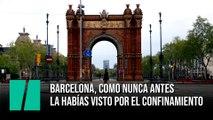 Barcelona, como nunca antes la habías visto por el confinamiento
