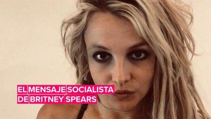 Britney Spears Revoluciona Las Redes Con Su Mensaje Socialista