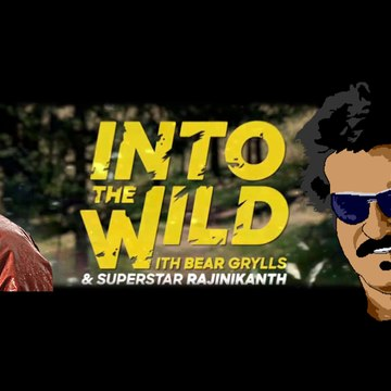 Rajinikanth | Into The Wild With Bear Grylls And Superstar Rajinikanth | Bear Grylls | Into the wild
