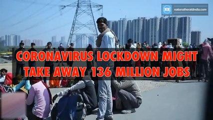 Coronavirus lockdown might take away 136 million jobs