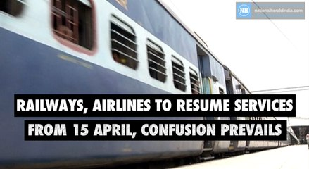 Railways, airlines to resume services  from 15 April, confusion prevails
