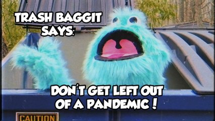 """Trash Baggit Says: """"Don't Get Left Out of a Pandemic!"""""""