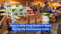 How to Help Food Banks in Need During the Coronavirus Crisis