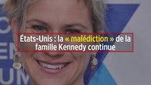 États-Unis : la «malédiction» de la famille Kennedy continue