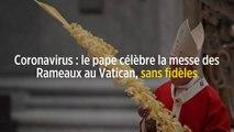 Coronavirus : le pape célèbre la messe des Rameaux au Vatican, sans fidèles