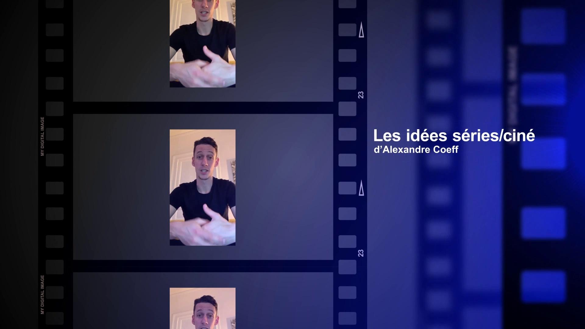 Les idées séries/ciné d'Alexandre Coeff