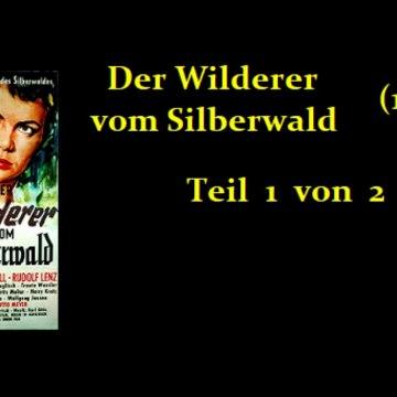 Der Wilderer vom Silberwald (1957) Teil 1 von 2