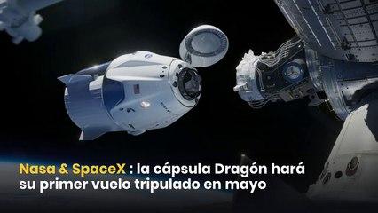 La Nasa y SpaceX: La cápsula Dragón hará su primer vuelo tripulado en mayo