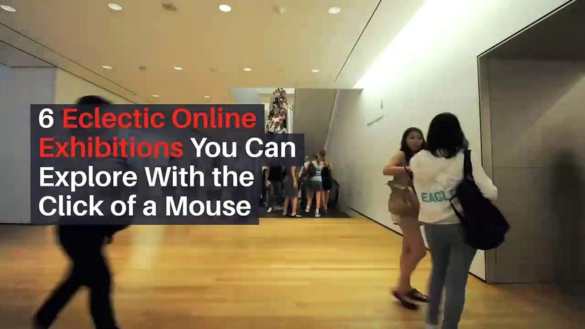 6 Eclectic Online Exhibitions You Can Explore With the Click of a Mouse