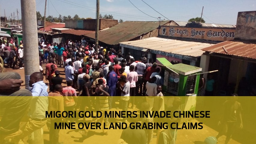Migori gold miners invade Chinese mine over land grabbing claims