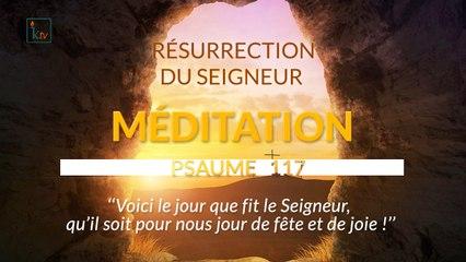 MÉDITATION Psaume 117 : Voici le jour que fit le Seigneur, qu'il soit pour nous jour de fête et de joie !