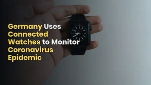 Germany Uses Connected Watches to Monitor Coronavirus Epidemic
