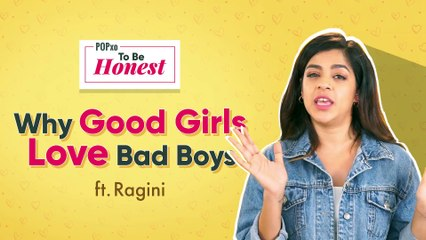 Why Good Girls Like Bad Boys ft. Ragini - POPxo To Be Honest