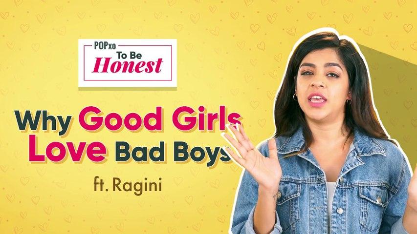 Why Good Girls Like Bad Boys ft. Ragini - POPxo To Be Honest