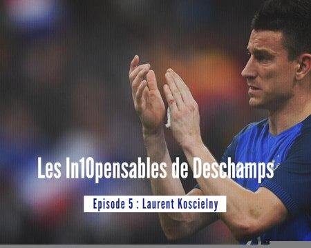 Equipe de France - Les in10pensables de Deschamps : Episode 5, Laurent Koscielny