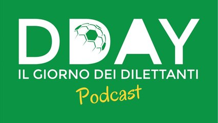 DDAY, il giorno dei dilettanti #10 (podcast)