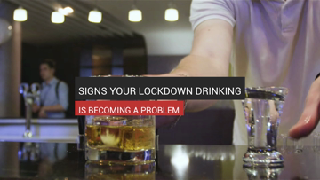 Signs Your Lockdown Drinking Is Becoming A Problem