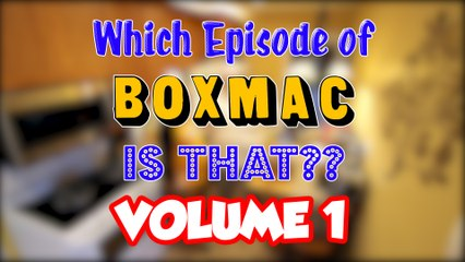 Which Episode of BoxMac is That? Volume 1