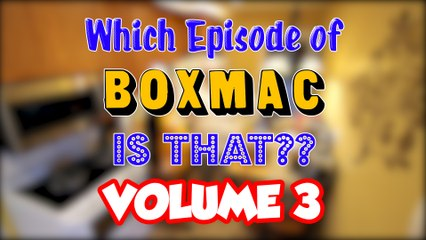 Which Episode of BoxMac is That? Volume 3