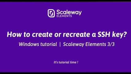 Windows Tutorial | How to create or recreate a SSH key ? 3/3 | Scaleway Elements