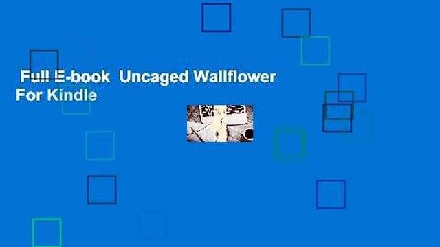Full E-book  Uncaged Wallflower  For Kindle