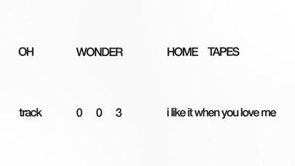Oh Wonder - I Like It When You Love Me
