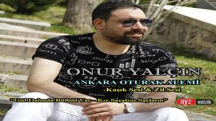 Onur Yalçın - Onur Yalçın ile Ankara Oturak Alemi ''Gül Dalın da Bülbül Var-Kız Saçların Saçların''