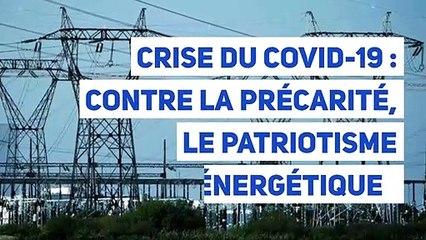 Crise du Covid-19 : contre la précarité, le patriotisme énergétique