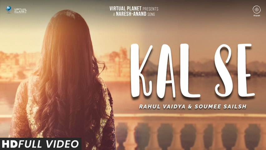 Kal Se - Official Video | Naresh-Anand | Rahul Vaidya & Soumee Sailsh | Ritika Jain