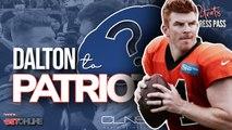 Andy Dalton to PATRIOTS? | Could Dalton Be Tom Brady Replacement? | Patriots Press Pass | Part 1/2