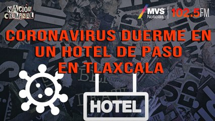 Coronavirus duerme en un hotel de paso en Tlaxcala