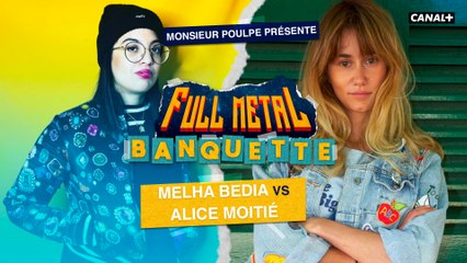 Melha Bedia VS Alice Moitié - FULL METAL BANQUETTE présenté par Monsieur Poulpe