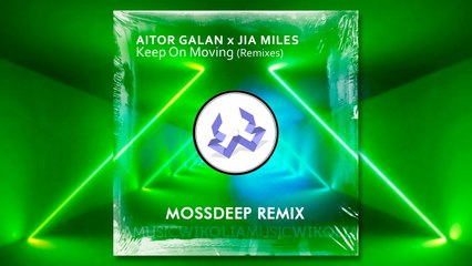 Aitor Galan, Jia Miles - Keep On Moving - Mossdeep Remix