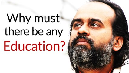 Why must there be any education? || Acharya Prashant (2013)