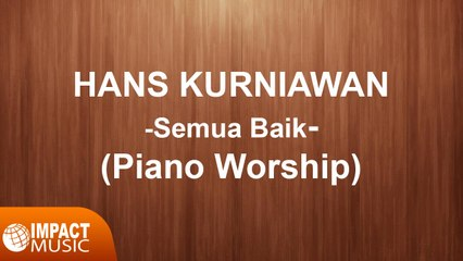 Hans Kurniawan - Smua Baik (Piano Worship)