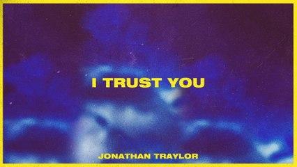 Jonathan Traylor - I Trust You