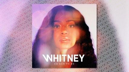 Whitney - Ce que tu es