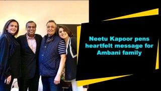 Neetu Kapoor pens heartfelt message for Ambani family
