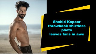 Shahid Kapoor throwback shirtless photo leaves fans in awe