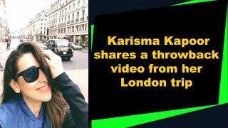 Karisma Kapoor shares a throwback video from her London trip