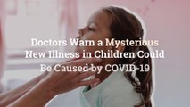 Doctors Warn a Mysterious New Illness in Children Could Be Caused by COVID-19