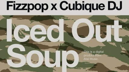 Fizzpop, Cubique DJ - Iced Out Soup