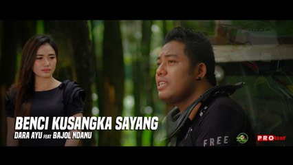 Dara Ayu Ft. Bajol Ndanu - Benci Ku Sangka Sayang ( Official Music Video )