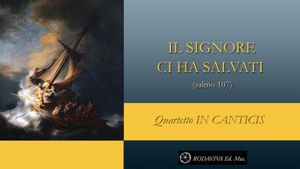 Quartetto IN CANTICIS - IL SIGNORE CI HA SALVATI - salmo 107