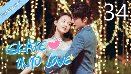 [Eng Sub] Skate Into Love 34 (Janice Wu, Steven Zhang)