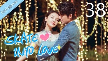 [Eng Sub] Skate Into Love 38 (Janice Wu, Steven Zhang)