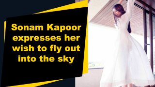 Sonam Kapoor expresses her wish to fly out into the sky