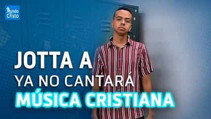 JOTTA A SE RETIRA DE LA MÚSICA CRISTIANA